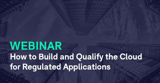 How to Build and Qualify the Cloud for Regulated Applications