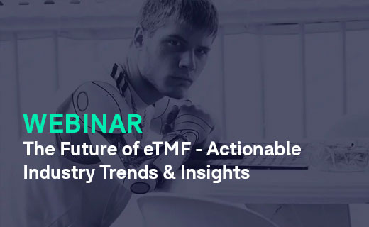 The Future of eTMF Actionable Industry Trends and Insights