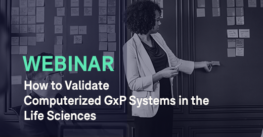 Webinar How to Validate Computerized GxP Systems in the Life Sciences